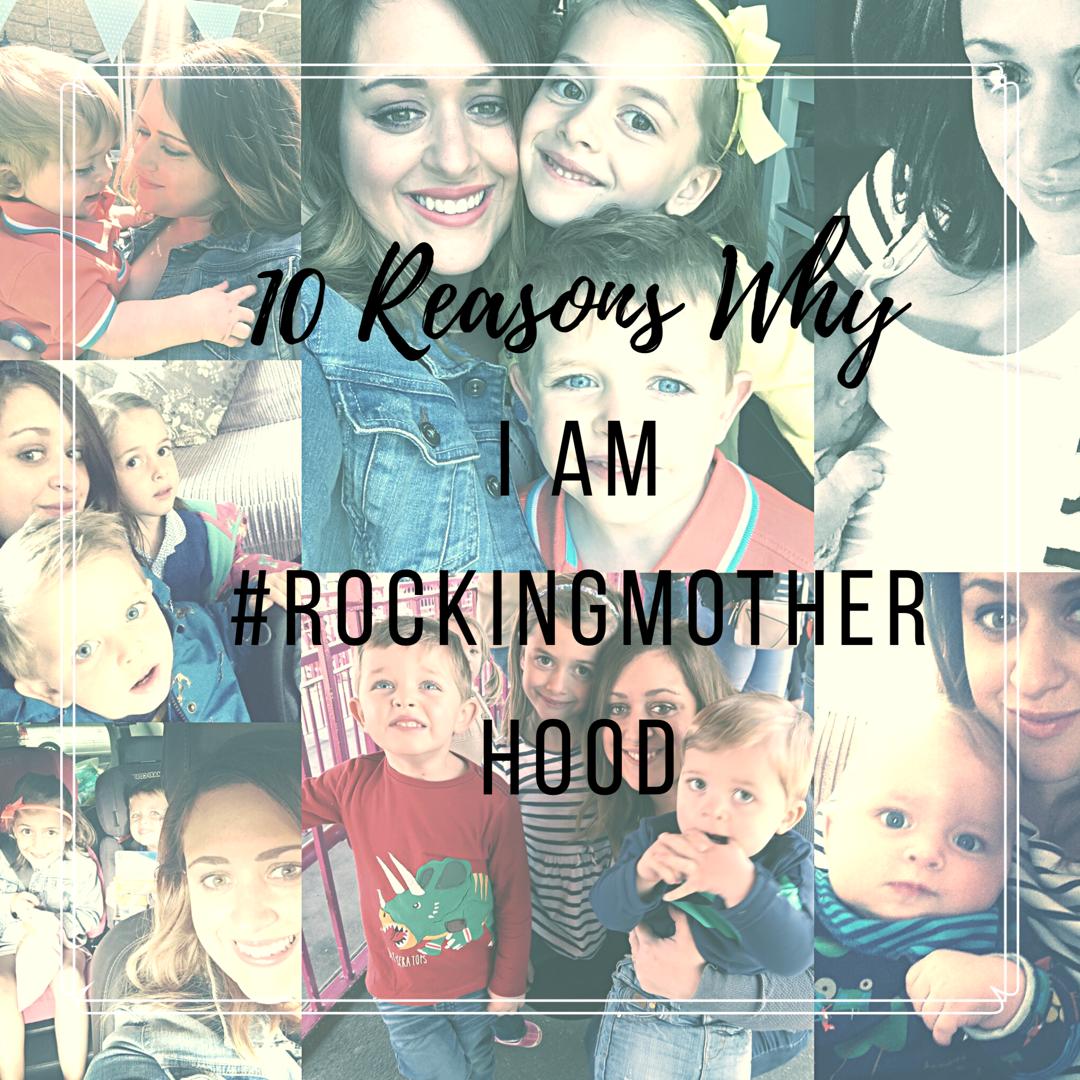 10 Reasons Why I am #RockingMotherhood